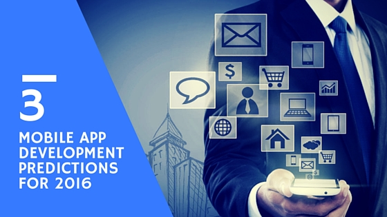 Top 3 Mobile App Development Predictions for 2016